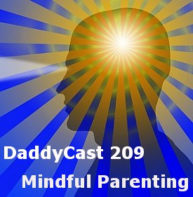 DaddyCast 209 – Mindful Parenting