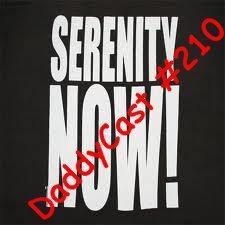 DaddyCast #210 – Serenity Now!